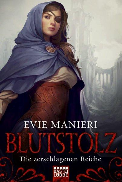 Evie Manieri Die zerschlagenen Reiche Blutstolz 978-3-404-20752-7