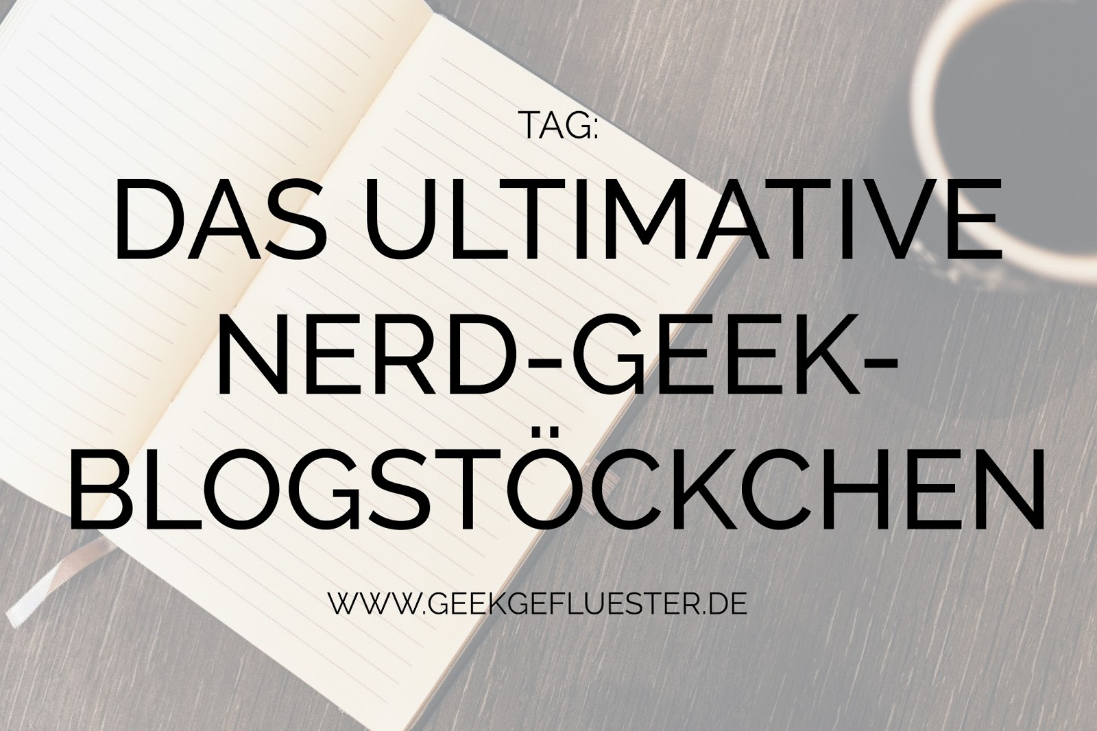 das ultimative nerd geek blogst ckchen 10 fragen geekgefl ster. Black Bedroom Furniture Sets. Home Design Ideas